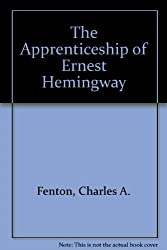 The Apprenticeship of Ernest Hemingway by Charles A. Fenton (1975-10-02)