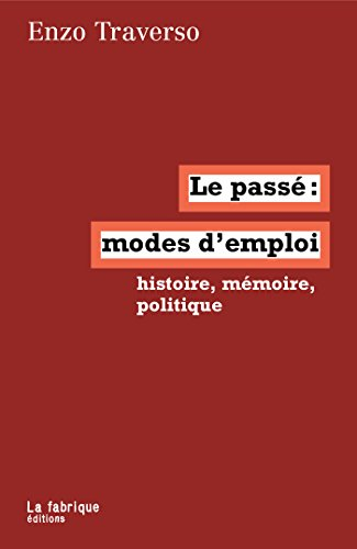 Le passé, modes d'emploi (LA FABRIQUE) par Enzo Traverso