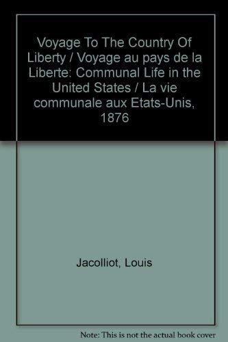 Voyage To The Country Of Liberty / Voyage au pays de la Liberte: Communal Life in the United States / La vie communale aux Etats-Unis, 1876