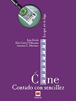 El cine contado con sencillez de [Zavala, Javier, Castro-Villacañas, Elio, Martínez, Antonio C.]