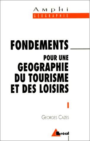 Fondements pour une gographie du tourisme et des loisirs