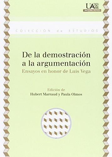 De la demostración a la argumentación: Ensayos en honor de Luis Vega (Estudios)
