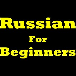 Russian For Beginners: How To Speak Russian! Learning Russian The Easy Way. Discover How To Learn Russian, Learn To Speak Russian, Learn The Russian Pronunciation, ... The Russian Language Basics And More by [Grechko, Anton]