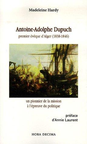 Antoine-Adolphe Dupuch : Premier évêque d'Alger (1838-1846), un pionnier de la mission à l'épreuve du politique
