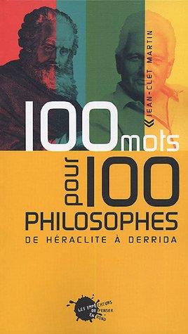 100 mots pour 100 philosophes : De Héraclite à Derrida