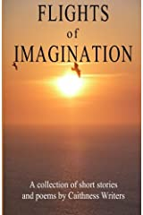Flights of Imagination: a collection of stories and poems by Caithness Writers Paperback