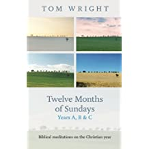 Twelve Months of Sundays Years A, B and C: Biblical Meditations on the Christian Year