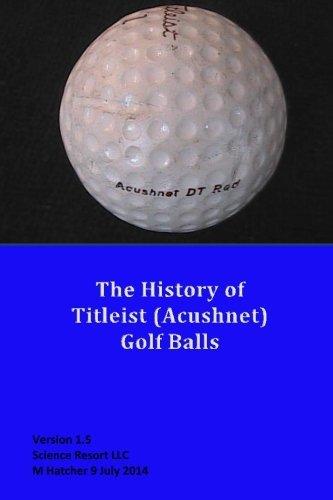 The History of Titleist Golf Balls by M Hatcher (2013-03-06)