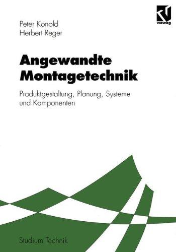 Preisvergleich Produktbild Angewandte Montagetechnik: Produktgestaltung, Planung, Systeme und Komponenten (Studium Technik)