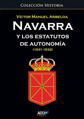 Navarra y los estatutos de autonomía… (1931 - 1932) (Colección Historia) por Victor Manuel Arbeloa