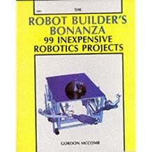 The Robot Builder's Bonanza: 99 Inexpensive Robotics Projects