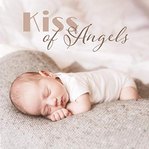 Kiss of Angels (Music for Radio Nanny, Calm Baby Night)