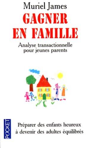 Gagner en famille : Analyse transactionnelle pour jeunes parents par Muriel James