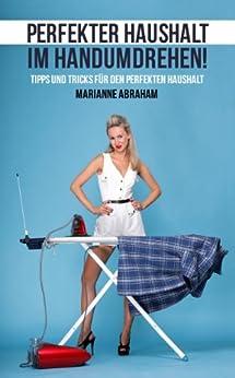 perfekter haushalt im handumdrehen german edition ebook. Black Bedroom Furniture Sets. Home Design Ideas