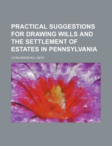 Practical Suggestions for Drawing Wills and the Settlement of Estates in Pennsylvania