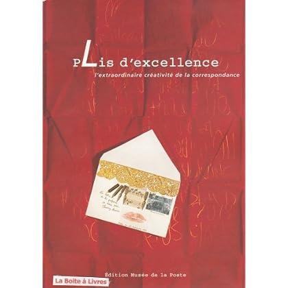 Plis d'excellence / l'extraordinaire creativite de la correspondance / [exposition, 29 septembre-31