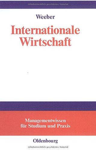 Internationale Wirtschaft (Managementwissen für Studium und Praxis)