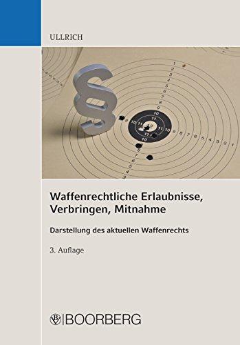 Waffenrechtliche Erlaubnisse, Verbringen, Mitnahme: Darstellung des aktuellen Waffenrechts