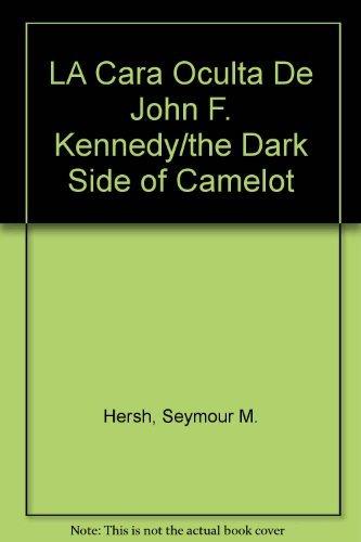 LA Cara Oculta De John F. Kennedy/the Dark Side of Camelot (Spanish Edition) by Seymour M. Hersh (1999-03-02)