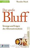Der große Bluff: Irrwege und Lügen der Alternativmedizin