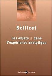 Scilicet : Les objets a dans l'expérience analytique