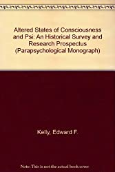 Altered States of Consciousness and Psi: An Historical Survey and Research Prospectus (Parapsychological Monograph)