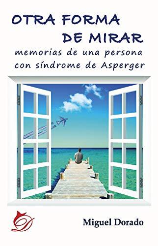 Otra forma de mirar: Memorias de una persona con síndrome de Asperger