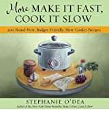 [(More Make it Fast, Cook it Slow: 200 Brand-New Everyday Recipes for Slow-Cooker Meals on a Budget)] [Author: Stephanie O'Dea] published on (February, 2011)