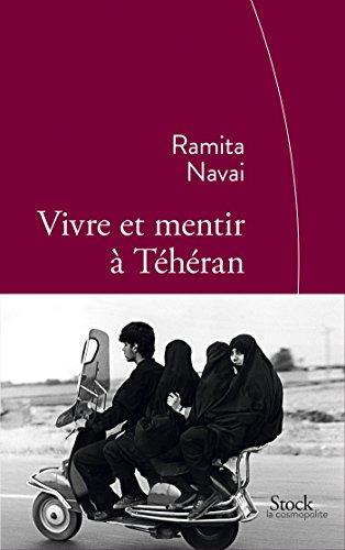 Vivre et mentir à Téhéran : Traduit de l'anglais par Cécile Dutheil de la Rochère (La cosmopolite)