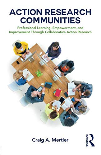 Action Research Communities: Professional Learning, Empowerment, and Improvement Through Collaborative Action Research por Craig A. Mertler