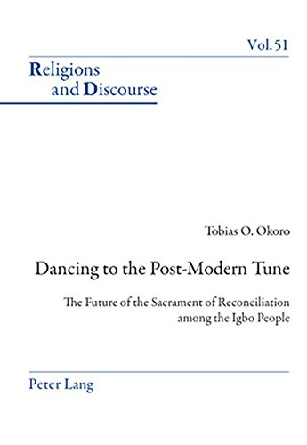 Dancing to the Post-Modern Tune: The Future of the Sacrament of Reconciliation among the Igbo People (Religions and Discourse, Band 51)