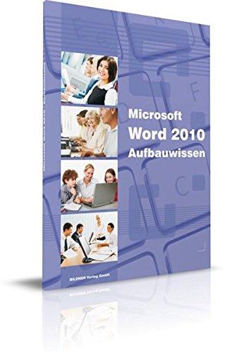 Word 2010 Aufbauwissen: Das Lernbuch für Fortgeschrittene (Buch Word Microsoft 2010)