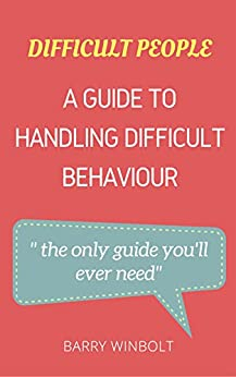 Difficult People; A Guide to Handling Difficult Behaviour: The only guide you'll ever need by [Winbolt, Barry]