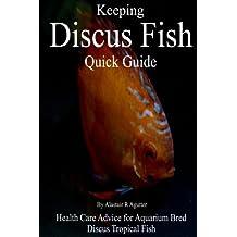 Keeping Discus Fish Quick Guide: Health Care Advice for Aquarium Bred Discus Tropical Fish