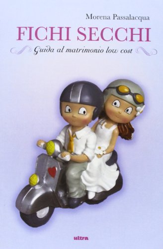 Fichi secchi. Guida al matrimonio low cost