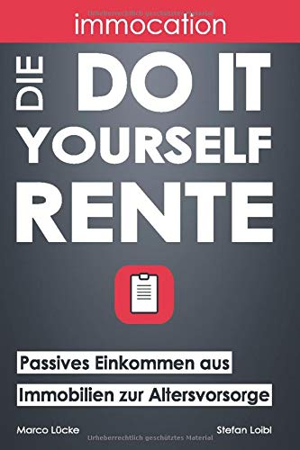 immocation - Die Do-it-yourself-Rente: Passives Einkommen aus Immobilien zur Altersvorsorge. -