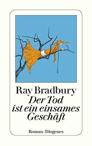 Bradbury, Ray: Der Tod ist ein einsames Geschäft