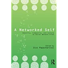 A Networked Self: Identity, Community, and Culture on Social Network Sites (2010-08-01)