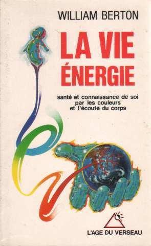 La vie énergie : Santé et connaissance de soi par les couleurs et l'écoute du corps