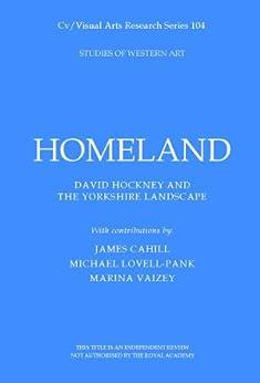 Homeland: David Hockney and the Yorkshire Landscape (Cv/Visual Arts Research Book 104) by [Vaizey, Marina]