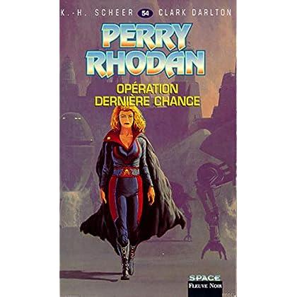 Perry Rhodan, tome 54 : Opération dernière chance