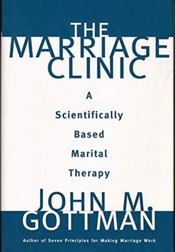 The Marriage Clinic: A Scientifically Based Marital Therapy (Norton Professional Books)
