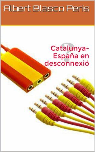 Catalunya-España en desconnexió (Catalan Edition) por Albert Blasco Peris