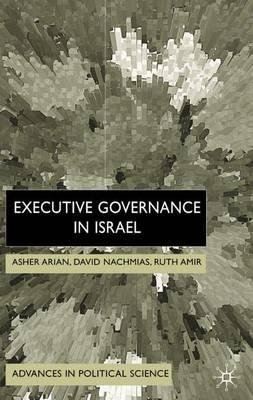 By Asher Arian ; Alan Arian ; Ruth Amir ; David Nachmias ; A Arian ; D Nachmias ; R Amir ; David Nachmias ; Ruth Amir ( Author ) [ Executive Governance in Israel (2002) Advances in Political Science By Dec-2001 Hardcover