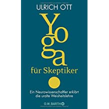 Yoga für Skeptiker: Ein Neurowissenschaftler erklärt die uralte Weisheitslehre