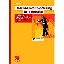 Datenbankentwicklung in IT-Berufen: Eine praktisch orientierte Einführung mit MS Access und MySQL (German Edition)