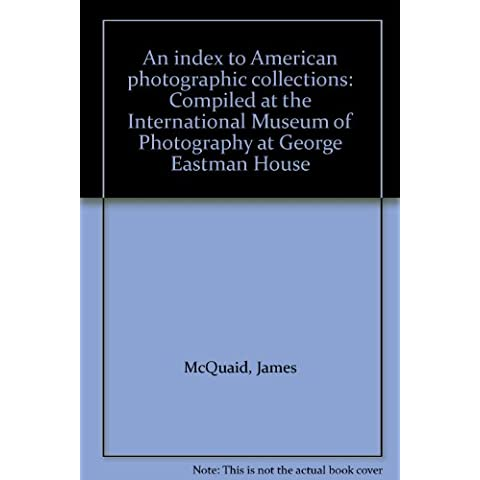 An index to American photographic collections: Compiled at the International Museum of Photography at George Eastman House