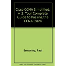 Cisco CCNA Simplified: v. 2: Your Complete Guide to Passing the CCNA Exam