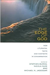 The Edge of God: New Liturgical Texts and Contexts in Conversation