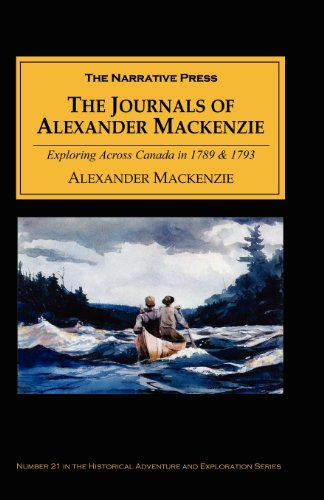 The Journals of Alexander MacKenzie: Voyages from Montreal, on the River St. Laurence, Through the Continent of North America, to the Frozen and Pacif